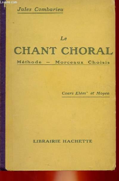 LE CHANT CHORAL : METHODE - MORCEAUX CHOISIS