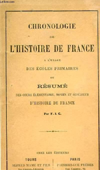 CHRONOLOGIE DE L'HISTOIRE DE FRANCE A L'USAGE DES ECOLES PRIMAIRES OU RESUME DES COURS ELEMENTAIRES, MOYEN ET SUPERIEUR D'HISTOIRE DE FRANCE