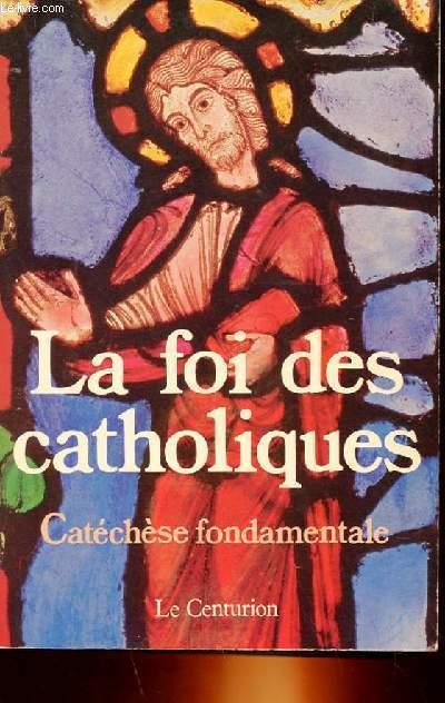 LA FOI DES CATHOLIQUES - CATECHESE FONDAMENTALE
