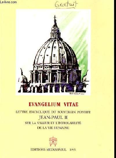 EVANGELIUM VITAE - LETTRE ENCYCLIQUE DU SOUVERAIN PONTIFE JEAN-PAUL II SUR LA VALEUR ET L'INVIOLABILITE DE LA VIE HUMAINE
