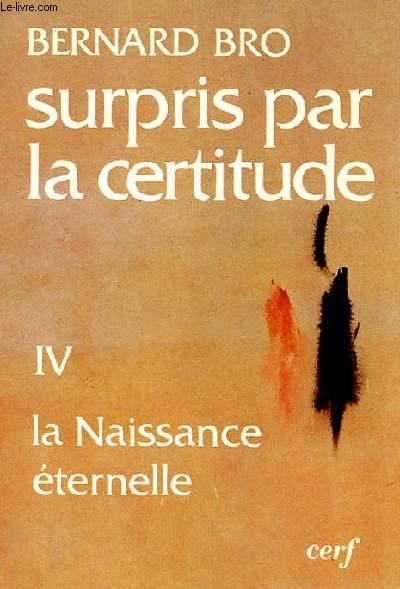 SURPRIS PAR LA CERTITUDE - IV LA NAISSANCE ETERNELLE