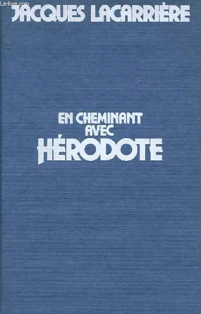 EN CHEMINANT AVEC HERODOTE - VOYAGES AUX EXTREMITES DE LA TERRE