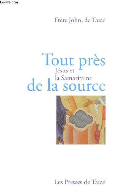 TOUT PRES DE LA SOURCE - JESUS ET LA SAMARITAINE