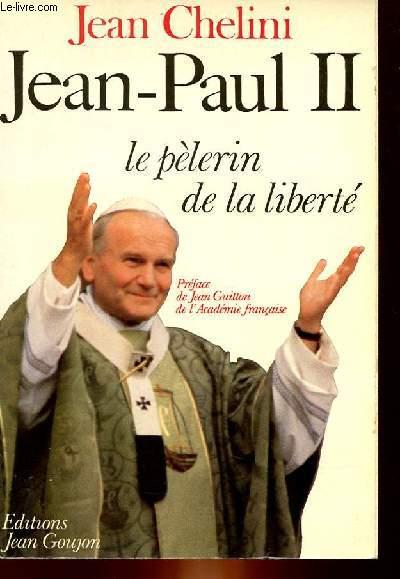JEAN-PAUL II - LE PELERIN DE LA LIBERTE