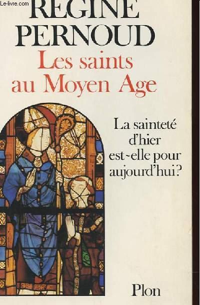 LES SAINTS AU MOYEN AGE - LA SAINTETE D'HIER EST-ELLE POUR AUJOURD'HUI ?