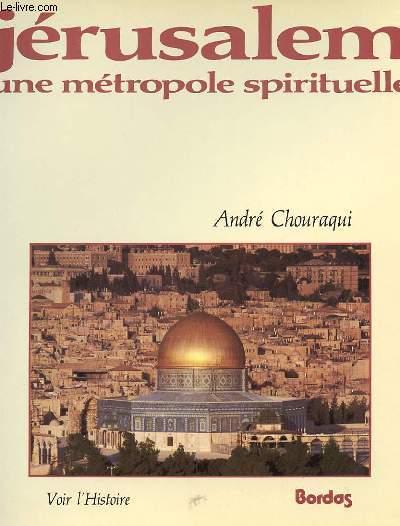 JERUSALEM, UNE MLETROPOLE SPIRITUELLE