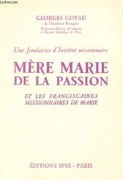UNE FONDATRICE D'INSTITUT MISSIONNAIRE - MERE MARIE DE LA PASSION ET LES FRANCISCAINES, MISSIONNAIRE DE MARIE