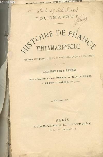 HISTOIRE DE FRANCE TINTAMARRESQUE, DEPUIS LES TEMPS LES PLUS RECULES JUSQU'A NOS JOURS