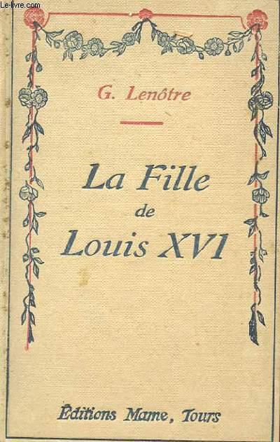 LA FILLE DE LOUIS XVI - MARIE-THERESE-CHARLOTTE DE FRANCE - DUCHESSE D'ANGOULEME - LE TEMPLE - L'ECHANGE - L'EXIL