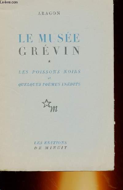 LE MUSEE GREVIN - LES POISSONS NOIRS ET QUELQUES POEMES INEDITS