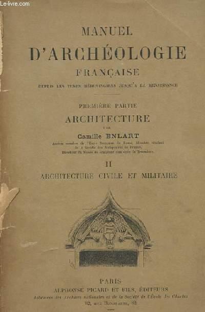 MANUEL D'ARCHEOLOGIE FRANCAISE - PREMIERE ARCHITECTURE - TOME II ARCHITECTURE CIVILE ET MILITAIRE