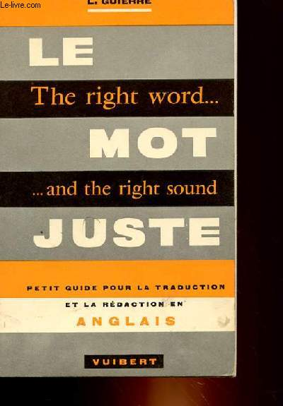 LE MOT JUSTE - THE RIGHT WORD...AND THE RIGHT SOUND