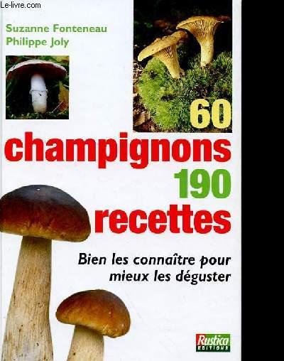 60 CHAMPIGNONS 190 RECETTES - BIEN LES CONNAITRE POUR MEIU LES DEGUSTER