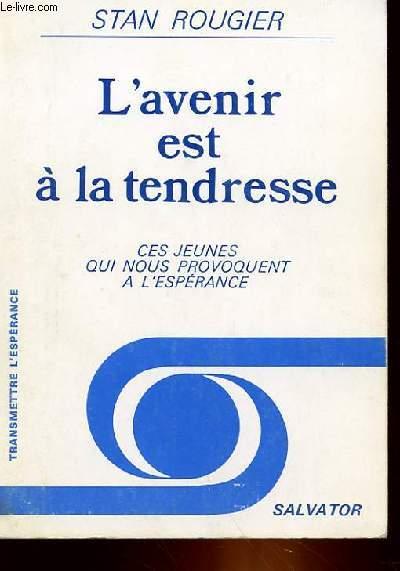 L'AVENIR EST A LA TENDRESSE - CES JEUNES QUI NOUS PROVOQUENT A L'ESPERANCE