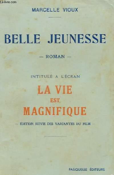 BELLE JEUNESSE - INTITULE A L'ECRAN, LA VIE EST MAGNIFIQUE - EDITION SUIVIE DES VARIANTES DU FILM