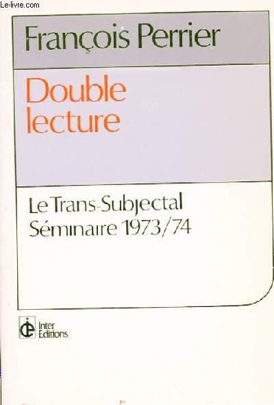 DOUBLE LECTURE - LE TRANS-SUBJECTAL SEMINAIRE 1973/74