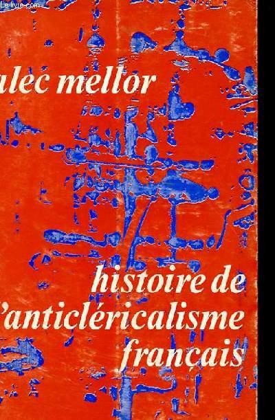 HISTOIRE DE L'ANTICLERICALISME FRANCAIS