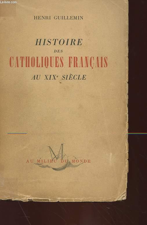 HISTOIRE DES CATHOLIQUES FRANCAIS AU XIXeme SIECLE (1815-1905)