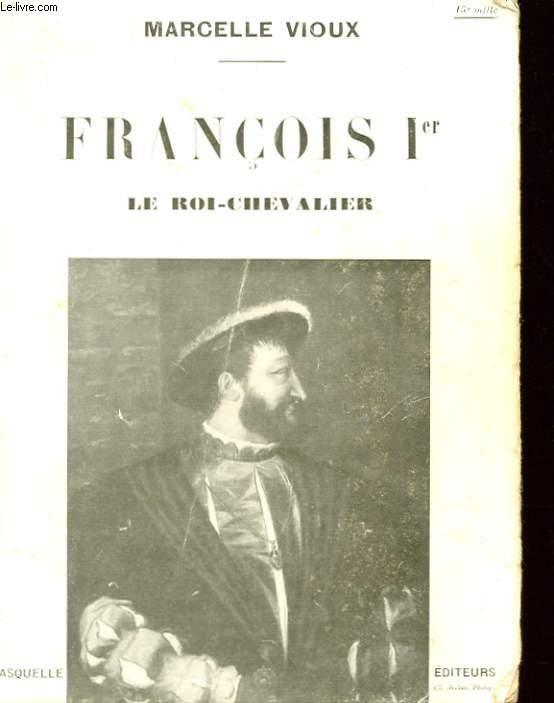 FRANCOIS Ier, LE ROI-CHEVALIER