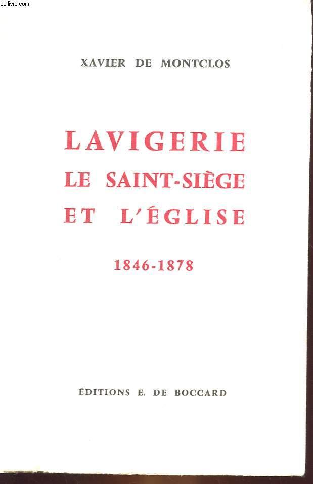 LAVIGERIE LE SAINT-SIEGE ET L'EGLISE DE L'AVENEMENT DE PIE IX A L'AVENEMENT DE LEON XIII 1846-1876