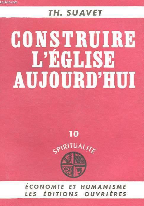 CONSTRUIRE L'EGLISE AUJOURD'HUI - 10 SPIRITUALITE