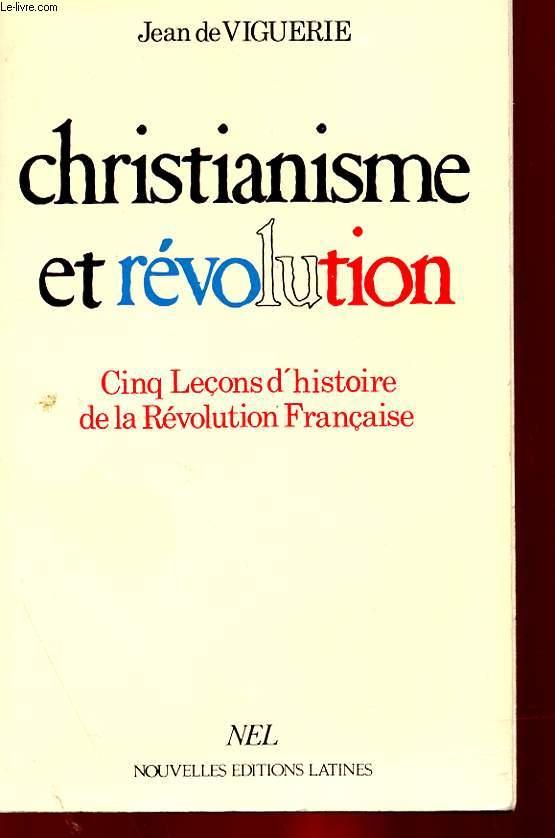 CHRISTIANIME ET REVOLUTION - CINQ LECONS D'HISTOIRE DE LA REVOLUTION FRANCAISE