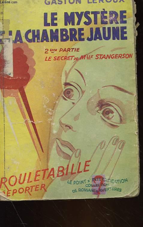 LE MYSTERE DE LA CHAMBRE JAUNE - DEUXIEME PARTIE : LE SECRET DE Mlle STANGERSON