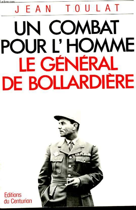UN COMBAT POUR L'HOMME - LE GENERAL DE BOLLARDIERE