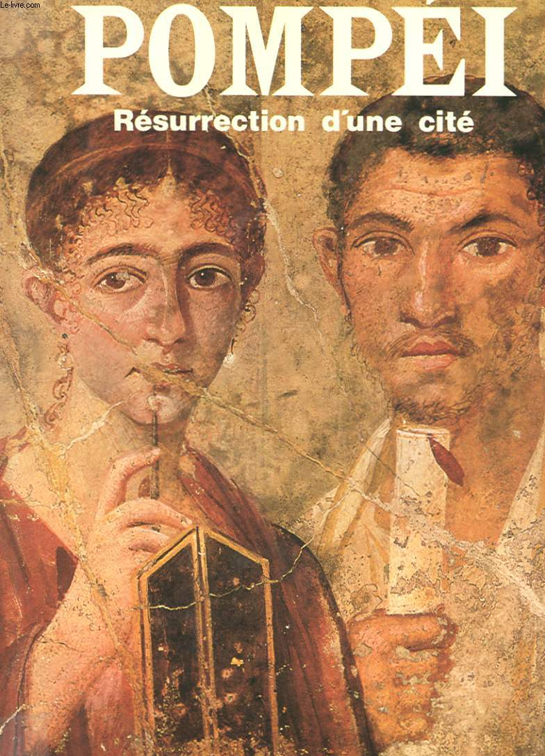 POMPEI - RESURRECTION D'UNE CITE