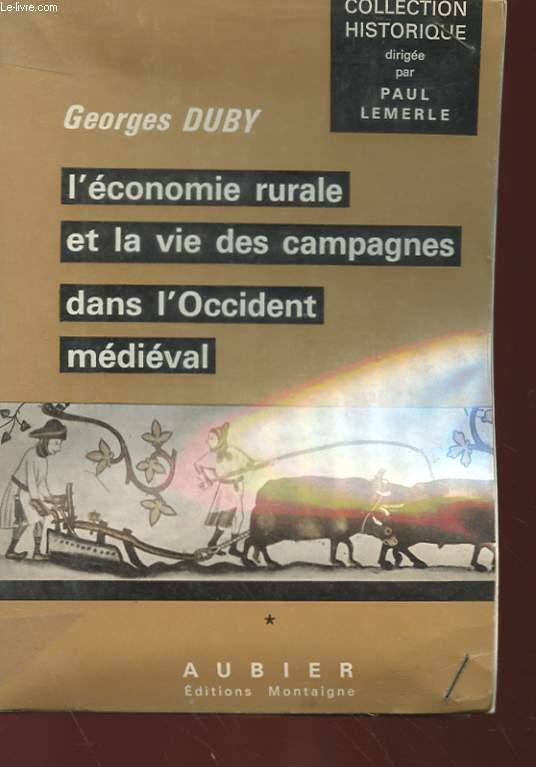 L'ECONOMIE RURALE ET LA VIE DES CAMPAGNES DANS L'OCCIDENT MEDIEVAL (FRANCE, ANGLETERRE, EMPIRE, IX°-XV° SIECLES) TOME 1