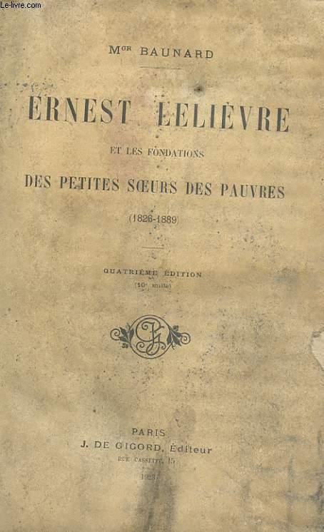 ERNEST LELIEVRE ET LES FONDATIONS DES PETITES SOEURS DES PAUVRES (1826-1889)