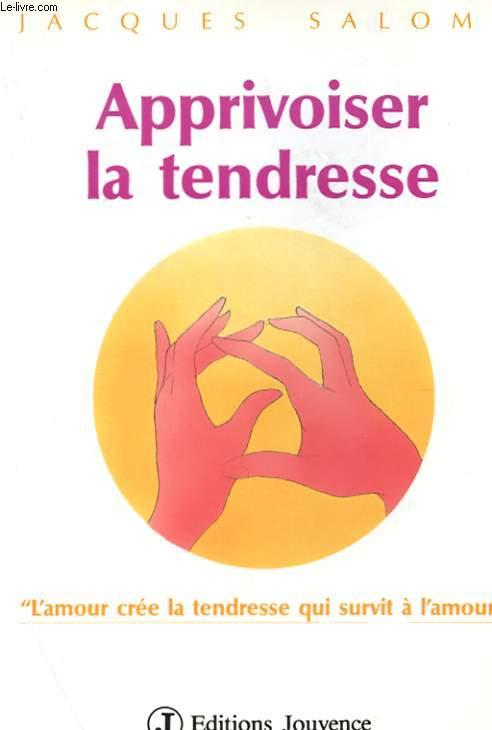 APPRIVOISER LA TENDRESSE