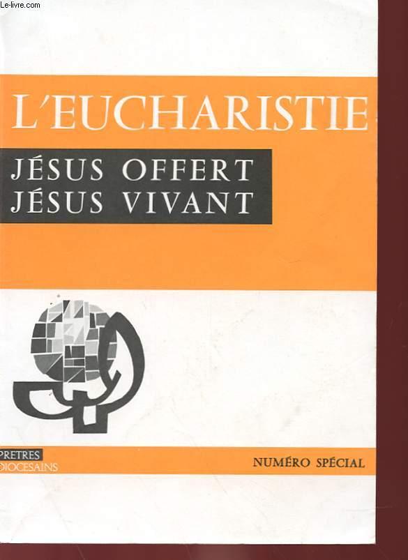 L'EUCHARISTIE NUMERO SPECIAL - JESUS OFFERT, JESUS VIVANT