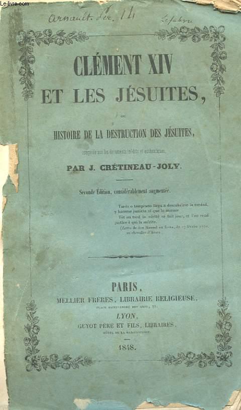 CLEMENT XIV ET LES JESUITES, HISTOIRE DE LA DESTRUCTION DES JESUITES