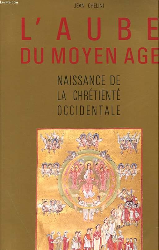 L'AUBE DU MOYEN AGE - NAISSANCE DE LA CHRETIENTE OCCIDENTALE