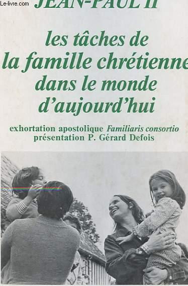 LES TACHES DE LA FAMILLE CHRETIENNE DANS LE MONDE D'AUJOURD'HUI - EXHORTATION APOSTOLIQUE FAMILIARIS CONSORTIO (22 NOVEMBRE 1981)