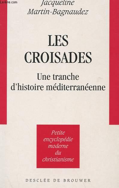 LES CROISADES - UNE TRANCHE D'HISTOIRE MEDITERRANEENNE