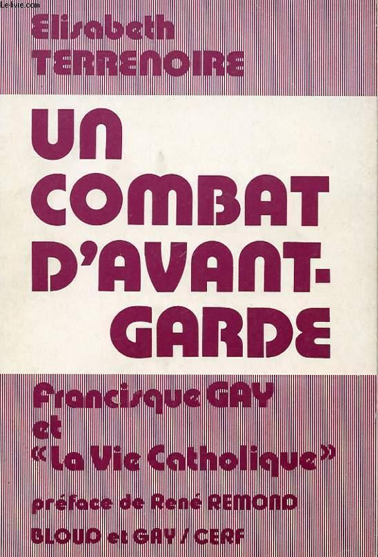 UN COMBAT D'AVANT-GARDE - FRANCIS GAY ET