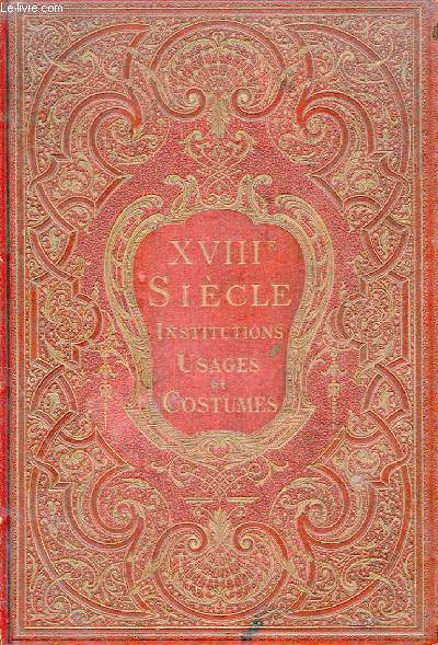 XVIIIme SIECLE - INSTITUTIONS USAGES ET COSTUMES FRANCE 1700-1789