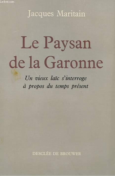 LE PAYSAN DE LA GARONNE - UN VIEX LAIC S'INTERROGE A PROPOS DU TEMPS PRESENT