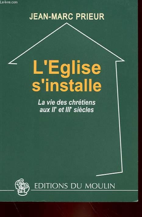 L'EGLISE S'INSTALLE - LA VIE DES CHRETIENS AUX IIe ET IIIe SIECLES