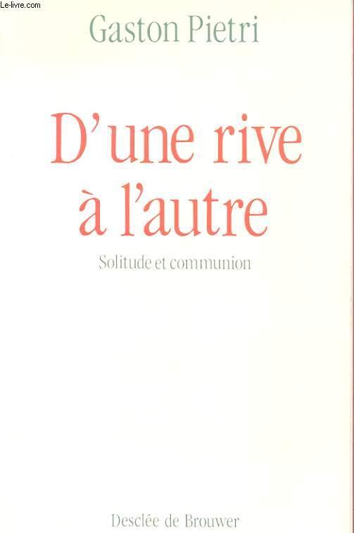 D'UNE RIVE A L'AUTRE - SOLITUDE ET COMMUNION