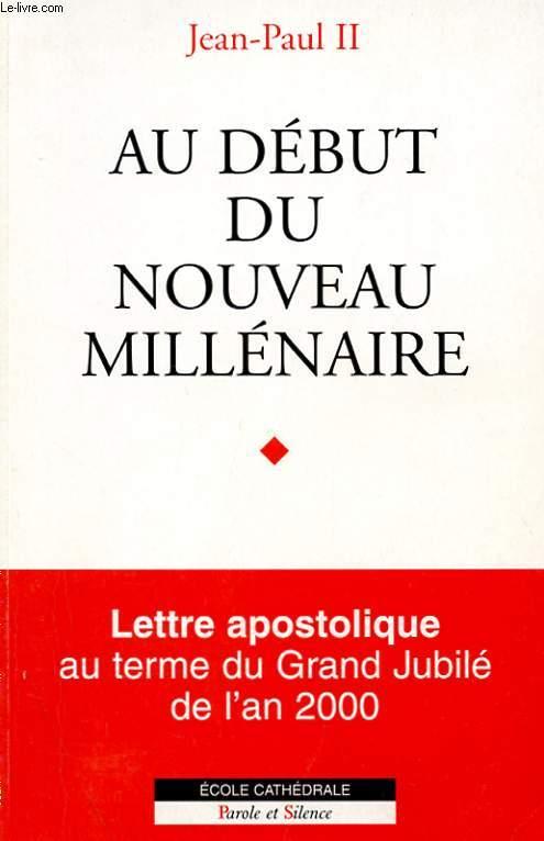 AU DEBUT DU NOUVEAU MILLENAIRE - LETTRE APOSTOLIQUE AU TERME DU GRAND JUBILE DE L'AN 2000