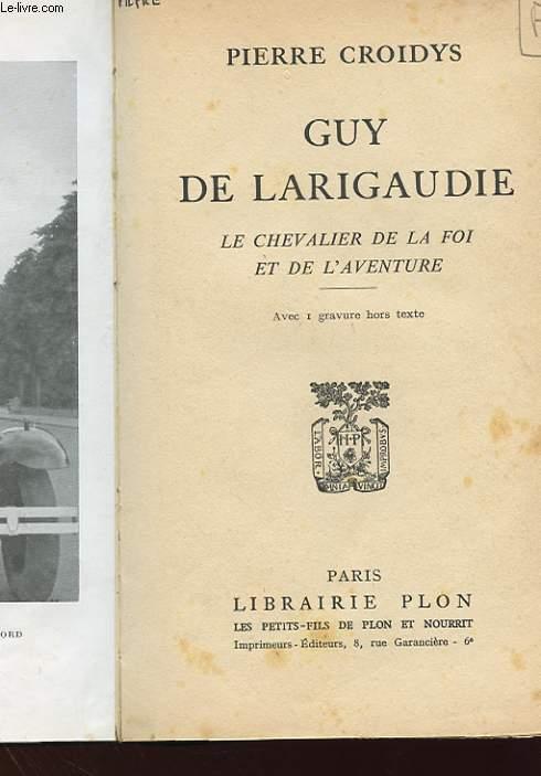 GUY DE LARIGAUDIE - LE CHEVALIER DE LA FOI ET DE L'AVENTURE
