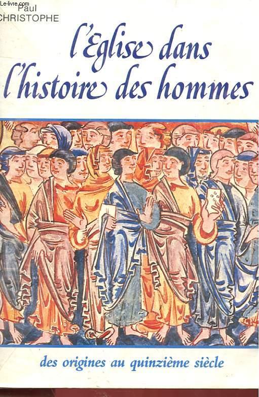L'EGLISE DANS L'HISTOIRE DES HOMMES - DES ORIGINES AU XVe SIECLE