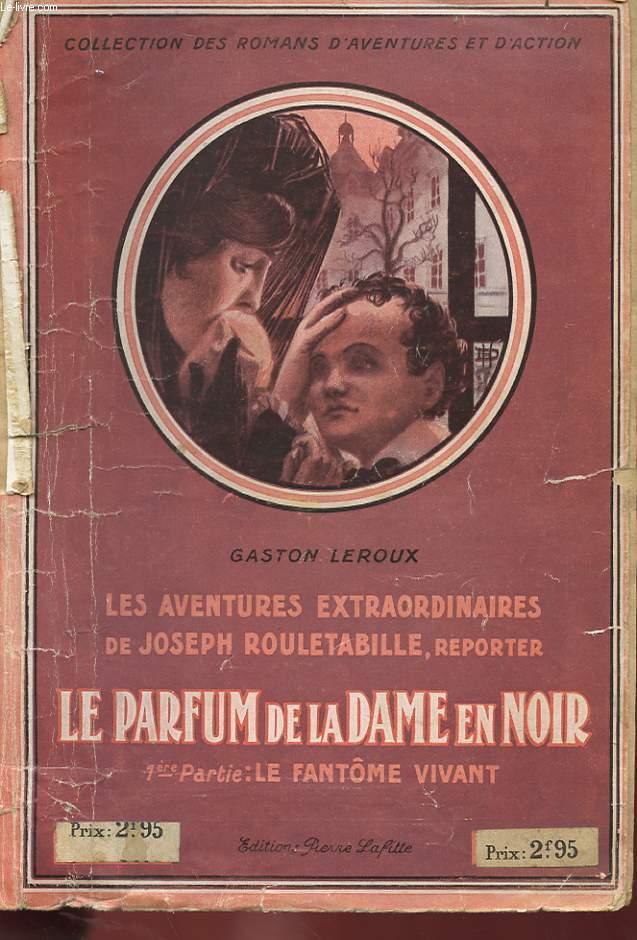 LES AVENTURES EXTRAORDINAIRES DE JOSPEH ROULETABILLE, REPORTER - LE PARFUM DE LA DAME EN NOIR 1ere PARTIE : LE FANTOME VIVANT