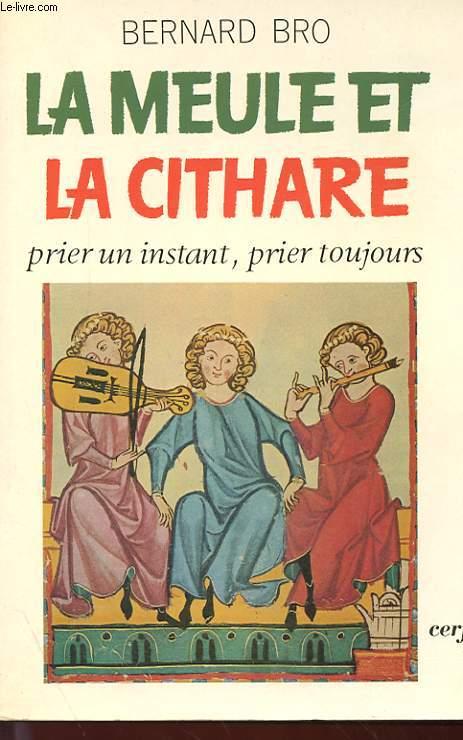LA MEULE ET LA CITHARE - PRIER UN INSTANT, PRIER TOUJOURS