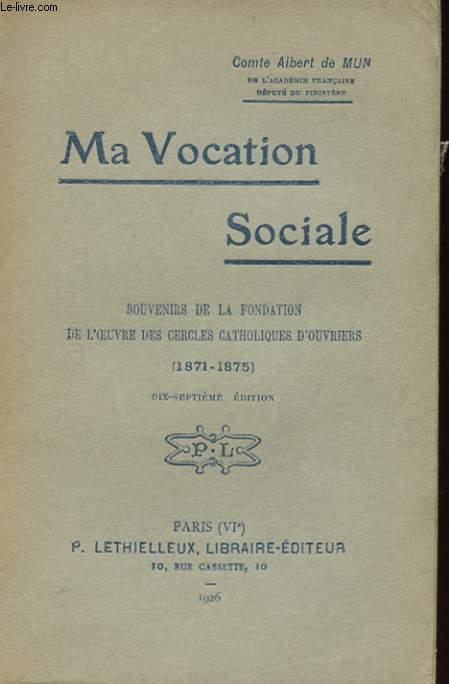 MA VOCATION SOCIALE - SOUVENIRS DE LA FONDATION DE L'OEUVRE DES CERCLES CATHOLIQUES D'OUVRIERES (1871-1875)