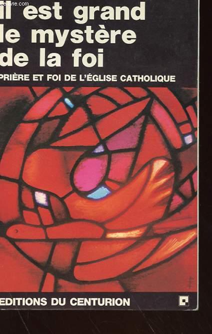 IL EST GRAND LE MYSTERE DE LA FOI - PRIERE ET FOI DE L'EGLISE CATHOLIQUE
