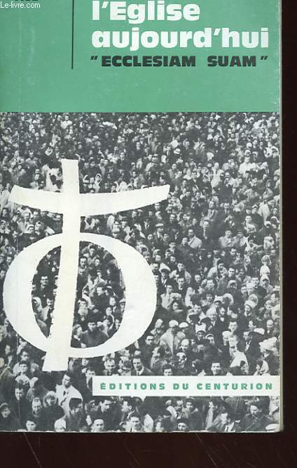 L'EGLISE AUJOURD'HUI - ECCLESIAM SUAM - LES CHEMINS DE L'EGLISE AU MILIEU DU MONDE MODERNE - ENCYCLIQUE DU 6 AOUT 1964.